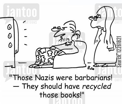 hitler cartoon humor: 'Those Nazis were barbarians! -- They should have RECYCLED those books!'