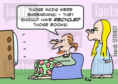 hitler cartoon humor: 'Those Nazis were barbarians -- They should have RECYCLED those books'