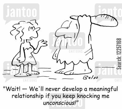 meaningful relationship cartoon humor: 'Wait! -- We'll never develop a meaningful relationship if you keep knocking me unconscious!'