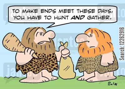hunting and gathering cartoon humor: 'To make ends meet these days, you have to hunt AND gather.'