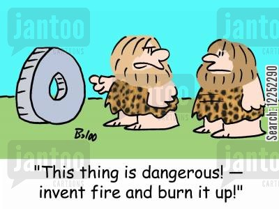 inventing fires cartoon humor: 'This thing is dangerous! -- invent fire and burn it up!'