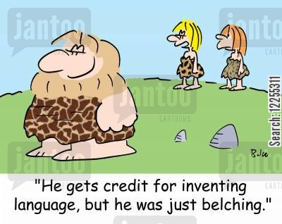 belch cartoon humor: 'He gets credit for inventing language, but he was just belching.'