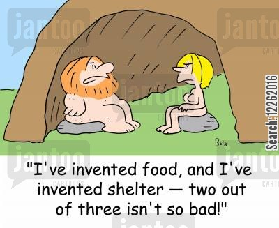 human needs cartoon humor: 'I've invented food, and I've invented shelter -- two out of three isn't so bad!'