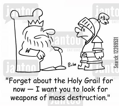 arthur cartoon humor: 'Forget about the Holy Grail for now - I want you to look for weapons of mass destruction.'