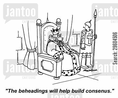 decapitating cartoon humor: 'The beheadings will help build consenus.'