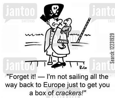 squawked cartoon humor: 'Forget it! — I'm not sailing all the way back to Europe just to get you a box of crackers!'