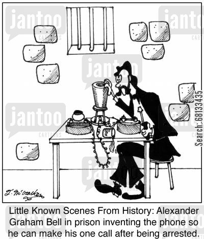 alexander graham bell cartoon humor: Little Known Scenes From History: Alexander Graham Bell in prison inventing the phone so he can make his one call after being arrested.