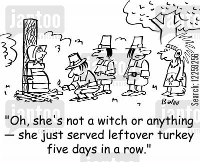 leftover turkey cartoon humor: 'Oh, she's not a witch or anything -- she just served leftover turkey five days in a row.'