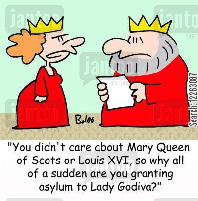 granting asylum cartoon humor: 'You didn't care about Mary Queen of Scots or Louis XVI, so why all of a sudden are you granting asylum to Lady Godiva?'