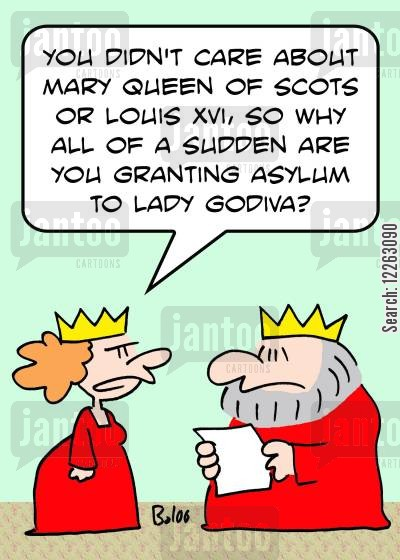 lady godiva cartoon humor: 'You didn't care about Mary Queen of Scots or Louis XVI, so why all of a sudden are you granting asylum to Lady Godiva?'