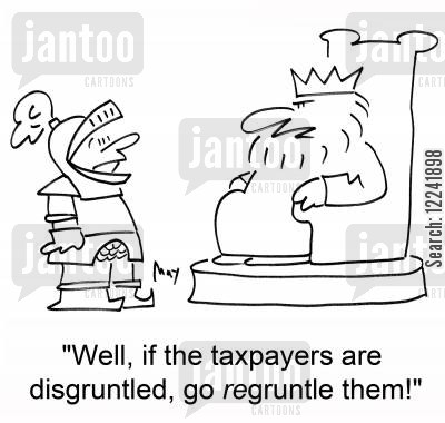 disgruntled cartoon humor: 'Well, if the taxpayers are disgruntled, go regruntle them!'