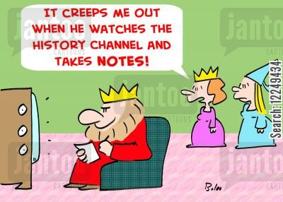 taking notes cartoon humor: 'It creeps me out when he watches the History Channel and takes notes!'