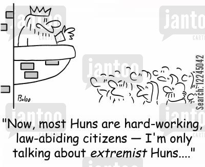 extremists cartoon humor: 'Now, most Huns are hard-working, law-abiding citizens -- I'm only talking about extremist Huns....'