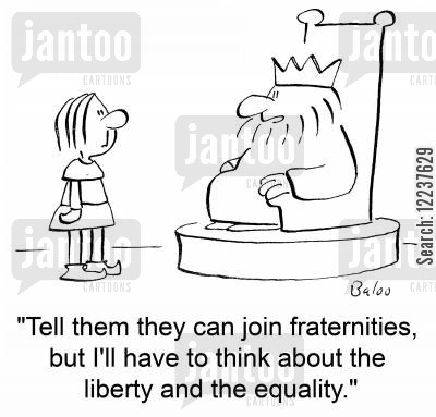 fraternities cartoon humor: 'Tell them they can join fraternities, but I'll have to think about the liberty and the equality.'