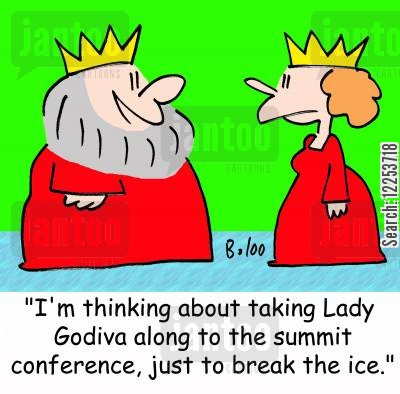 ice breakers cartoon humor: 'I'm thinking about taking Lady Godiva along to the summit conference, just to break the ice.'