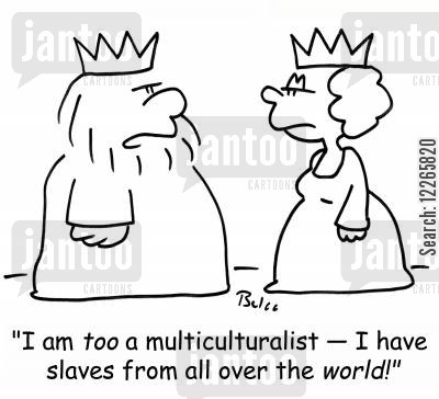 multiculturalist cartoon humor: 'I am TOO a multiculturalist -- I have slaves from all over the WORLD1'