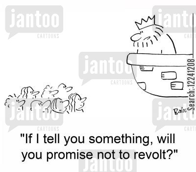 revolting cartoon humor: 'If I tell you something, will you promise not to revolt?'
