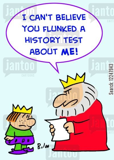history test cartoon humor: 'I can't believe you flunked a history test about me!'