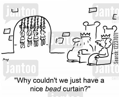 beads cartoon humor: 'Why couldn't we just have a nice bead curtain?'