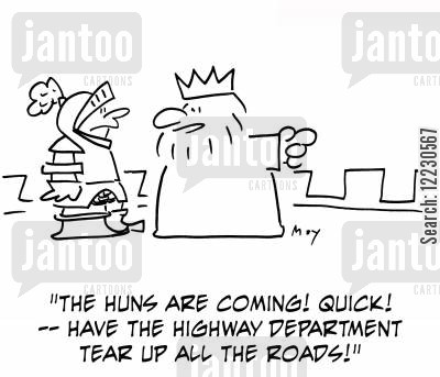 hun cartoon humor: 'The Huns are coming! Quick! -- have the highway department tear up all the roads!'