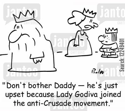 anti-crusade cartoon humor: Don't bother Daddy -- he's just upset because Lady Godiva joined the anti-Crusade movement.