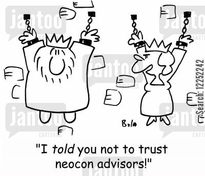 neoconservative cartoon humor: 'I told you not to trust neocon advisors!'