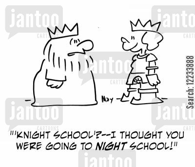 night school cartoon humor: ''Knight school'? -- I thought you were going to night school!'