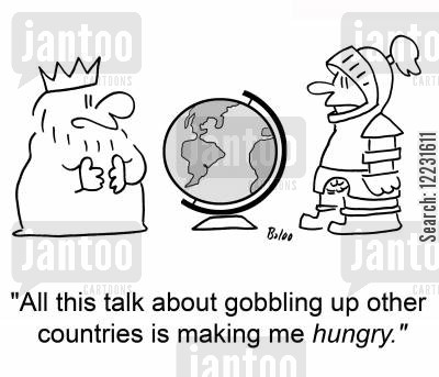other cartoon humor: 'All this talk about gobbling up other countries is making me hungry.'