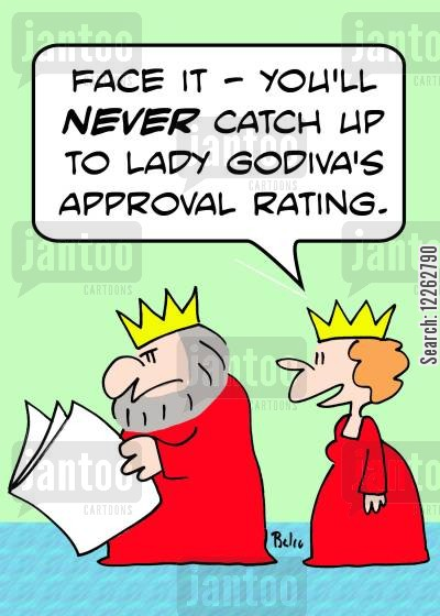 historical figure cartoon humor: 'Face it -- you'll NEVER catch up to Lady Godiva's approval rating.'