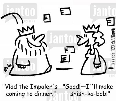 kebabs cartoon humor: 'Vlad the Impaler's coming to dinner.' 'Good -- I'll make shish-ka-bob!'