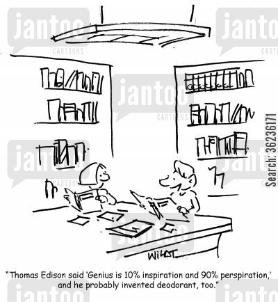 famous quote cartoon humor: 'Thomas Edison said 'Genius is 10 inspiration and 90 perspiration,' and he probably invented deodorant, too.'
