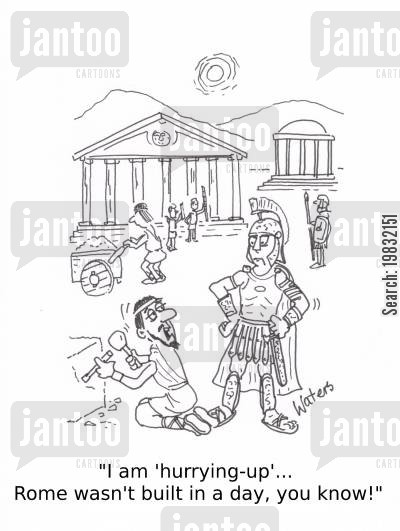 stonemason cartoon humor: 'I am 'hurrying-up'... Rome wasn't built in a day, you know!'
