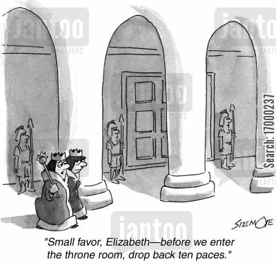 throne room cartoon humor: 'Small favor, Elizabeth - before we enter the throne room, drop back ten paces.'