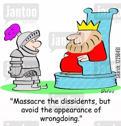 massacre cartoon humor: 'Massacre the dissidents, but avoid the appearance of wrongdoing.'