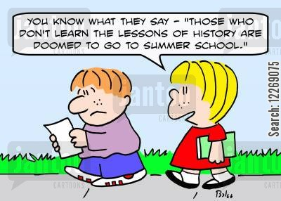 history lesson cartoon humor: 'You know what they say - 'Those who don't learn the lessons of history are doomed to go to summer school.''