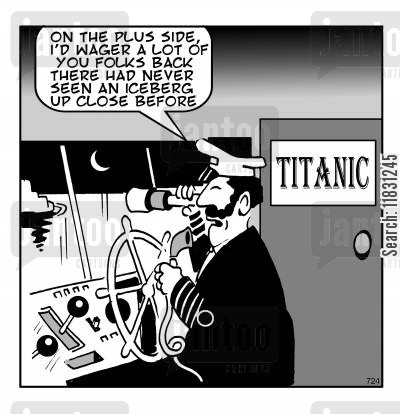 titanic cartoon humor: On the plus side, I'd wager a lot of you folks back there had never seen an iceburg up close before.