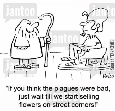 selling flowers cartoon humor: 'If you think the plagues were bad, just wait till we start selling flowers on street corners!'