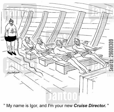 rower cartoon humor: 'My name is Igor, and I'm your new Cruise Director.'