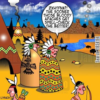 apaches cartoon humor: 'The sooner those bloody Apaches get spell check the better.'
