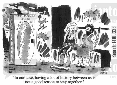 stay together cartoon humor: In our case, having a lot of history between us is not a good reason to stay together