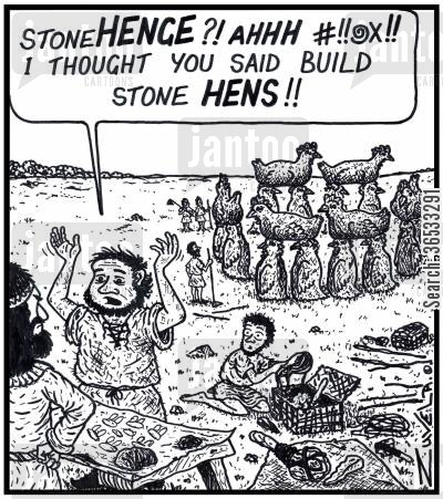 stone masons cartoon humor: 'StoneHENGE?! I thought you said build Stone HENS!!'