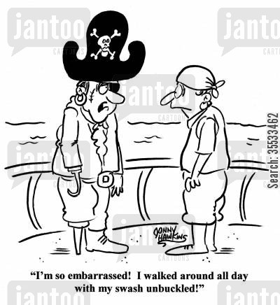 humilitions cartoon humor: Pirate captain: 'I'm so embarrassed! I walked around all day with my swash unbuckled!'