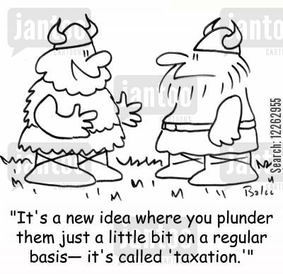 changing times cartoon humor: 'It's a new idea where you plunder them just a little bit on a regular basis -- it's called 'taxation.''