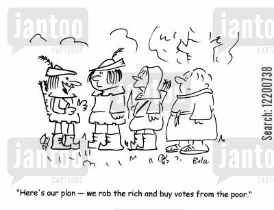 rigging cartoon humor: 'Here's our plan- we rob the rich and buy votes from the poor.'