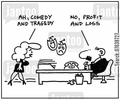 tragedy cartoon humor: 'Ah, comedy and tragedy.' - 'No, profit and loss.'