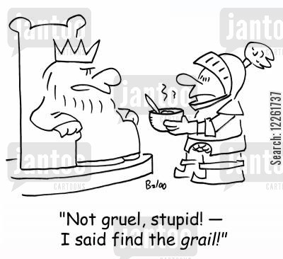 grail cartoon humor: 'Not gruel, stupid! -- I said find the GRAIL!'