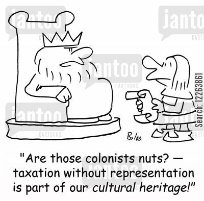 colonisation cartoon humor: 'Are those colonists nuts? -- taxation without representation is part of our cultural heritage!'