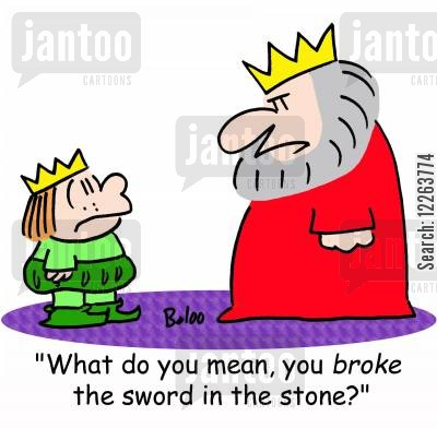 broken swords cartoon humor: 'What do you mean, you BROKE the sword in the stone?'