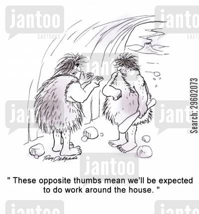 hunters and gatherers cartoon humor: 'These opposite thumbs mean we'll be expected to do work around the house.'