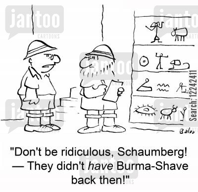 burma-shave cartoon humor: 'Don't be ridiculous, Schaumberg! -- They didn't have Burma-Shave back then!'